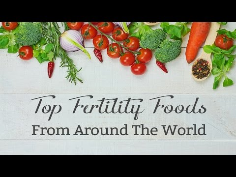 Top Fertility Foods From Around The World