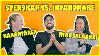 SVENSKAR VS. INVANDRARE (ft. Karaktärer & Iman Talabani)