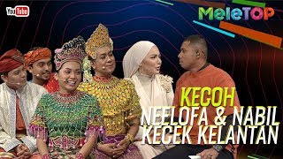Kecoh Neelofa dengan Nabil kecek Kelantan!   MeleTOP   Nabil & Neelofa