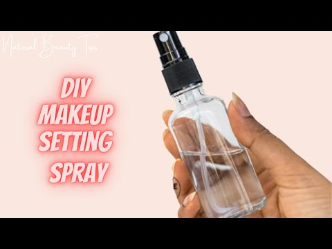 DIY HOMEMADE NATURAL MAKEUP SETTING SPRAY only 3 ingredients | BY NATURAL BEAUTY TIPS