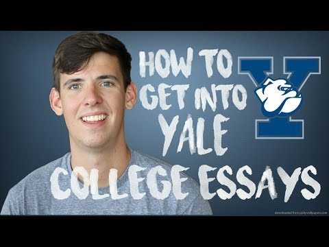 HOW TO GET INTO YALE: COLLEGE ESSAYS