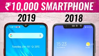 7 Things a ₹10000 Smartphone can do in 2019 but NOT in 2018!