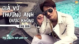 Minh Viễn Dz Giả Vờ Thương Anh Được Không   Chu Bin Audio Official