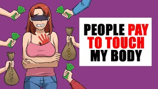 people pay $$$ to touch me