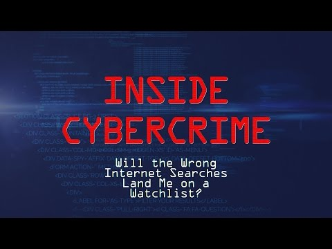 Inside Cybercrime: Will the Wrong Internet Searches Land Me on a Watchlist?