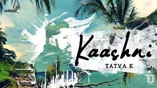 TaTvA K - Kaashni feat. Hilsa Mishra   Official Music Video   Abhay
