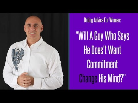 Dating Advice For Women: Will A Guy Who Says He Doesn't Want Commitment Change His Mind?