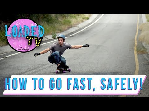 HOW TO GO FAST ON YOUR LONGBOARD SAFELY! | LoadedTV S3E10