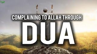 COMPLAINING TO ALLAH THROUGH DUA