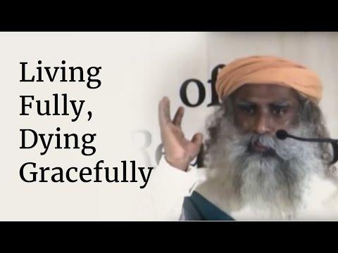 Living Fully, Dying Gracefully | Sadhguru