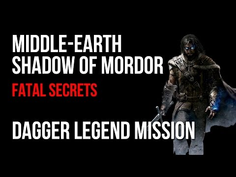 Middle Earth Shadow of Mordor Fatal Secrets Dagger Legend Mission Walkthrough