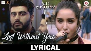Lost Without You - Lyrical | Half Girlfriend | Arjun K & Shraddha K | Ami Mishra & Anushka Shahaney