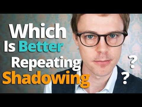 Which is Better: Shadowing or Repeating?