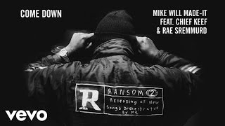 Mike WiLL Made-It - Come Down ft. Chief Keef, Rae Sremmurd (Audio)