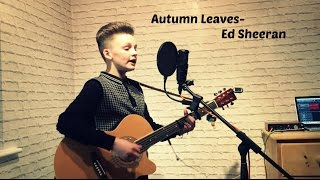 Ed Sheeran Autumn Leaves By Alfie Sheard