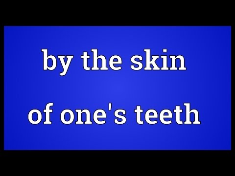 By the skin of one's teeth Meaning