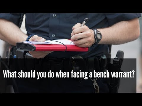 What should you do when facing a bench warrant?