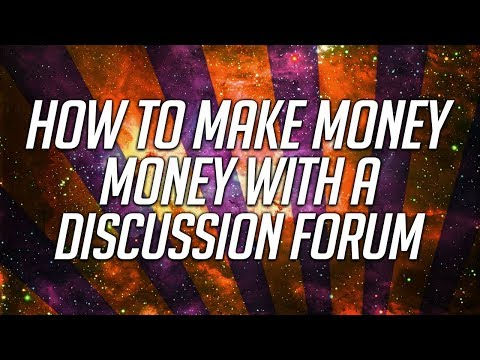 How To Make Money With A Discussion Forum