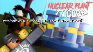 ROBLOX] Nuclear Plant Tycoon (The new Miners Haven?) | Music