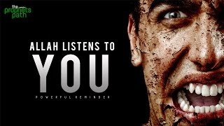 Allah Listens To You