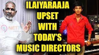 இவங்கயெல்லாம் இசையமைப்பாளர்களா ? | Ilaiyaraaja Open Talk News About Latest Music Directors | Nettv4u