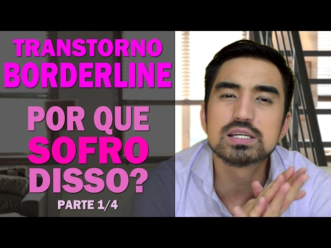 Transtorno Borderline (Parte 1 de 4) - CAUSAS