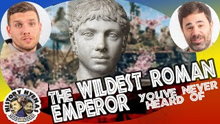 The Wildest Roman Emperor You've Never Heard Of!