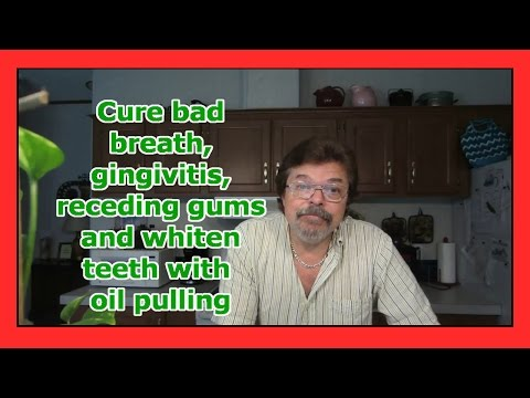 Cure bad breath, gingivitis, receding gums and whiten teeth with  oil pulling