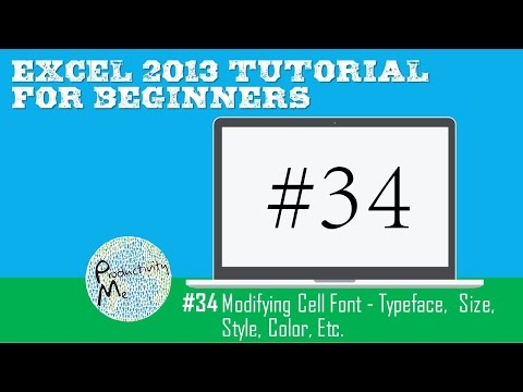 Excel 2013 Tutorial for Beginners #34: Modifying Cell Font - Typeface,  Size, Style, Color, Etc.