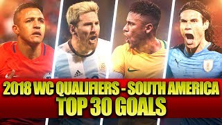 Top 30 Goals • 2018 FIFA World Cup Qualification - South America (CONMEBOL)