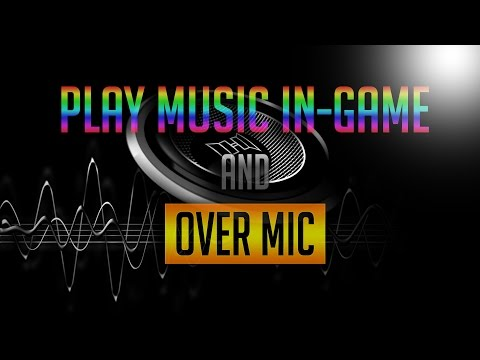 How To Play Music In-Game And Over Mic