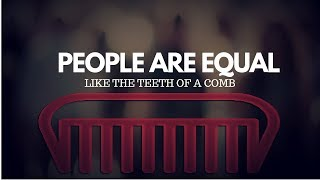 People Are Equal Like The Teeth Of A Comb