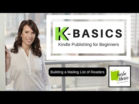 How to Build a Mailing List of Readers   Video #8 - K-Basics - Kindle Publishing for Beginners