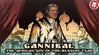 Gannibal - African Son of Peter the Great of Russia