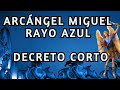 ARCANGEL MIGUEL RAYO AZUL (DECRETO CORTO)🔵 Proteccion🔵