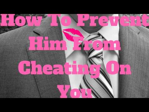 How To Prevent Him From Cheating On You