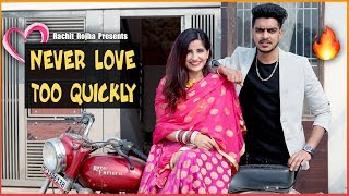 NEVER LOVE TOO QUICKLY || Rachit Rojha