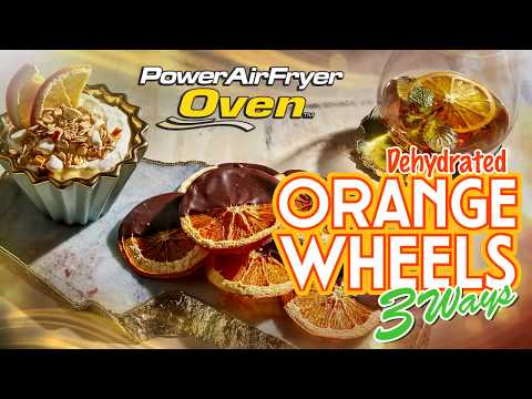 Dehydrated Orange Wheels 3 Ways in the Power AirFryer Oven
