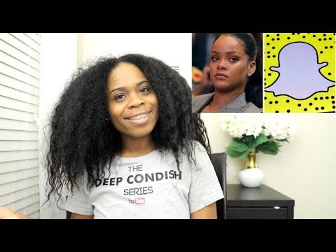 The Deep Condish- Rihanna Puts Snapchat Out of Business?!
