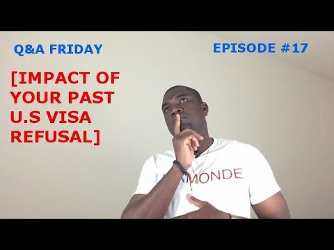 Q&A FRIDAY Ep #17 (THE IMPACT OF YOUR PAST U.S VISA REFUSAL)