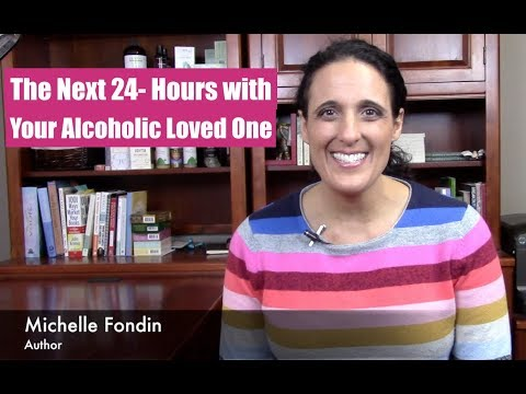 The Next 24 Hours with Your Alcoholic Loved One | Understanding Alcoholism