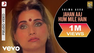 Jahan Aaj Hum Mile Hain - Ek Baar Milo Humse | Salma Agha | Ghazal Collection