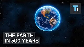 The Earth in 500 years