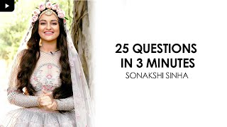 25 QUESTIONS IN 3 MINUTES WITH SONAKSHI SINHA