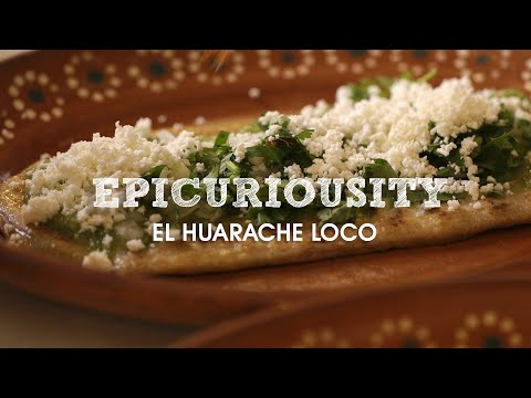 El Huarache Loco: Traditional Mexican Cuisine – Artisanal Food Masters – Epicurious