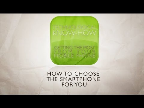 How to Choose the Smart Phone... : Technological Know-How / Getting the Most From Your Mobile Phone
