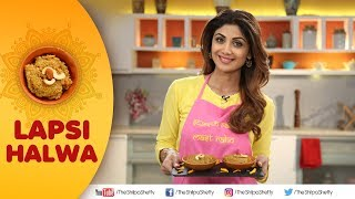 Lapsi Halwa   Shilpa Shetty Kundra   Healthy Recipes   The Art Of Loving Food