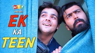 EK KA TEEN | Ft. Ashish Chanchlani | What The Fukrey | WTF