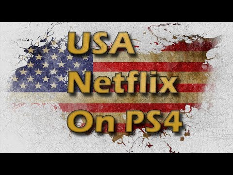 How to get American Netflix or any Netflix on PS4