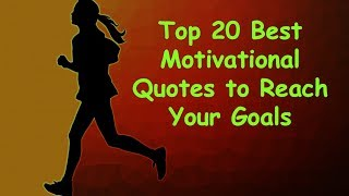 Top 20 Best Motivational Quotes to Reach Your Goals | Inspirational Video